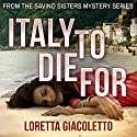 Italy to Die For: From the Savino Sisters Mystery Series Audiobook by Loretta Giacoletto Narrated by Susan Fouche