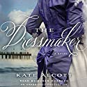 The Dressmaker: A Novel Audiobook by Kate Alcott Narrated by Susan Duerden