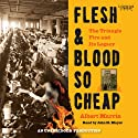 Flesh and Blood So Cheap: The Triangle Fire and Its Legacy (       UNABRIDGED) by Albert Marrin Narrated by John H. Mayer