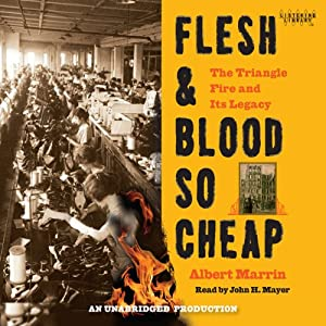 Flesh and Blood So Cheap: The Triangle Fire and Its Legacy | [Albert Marrin]