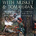 With Musket and Tomahawk Vol II: The Mohawk Valley Campaign in the Wilderness War of 1777 (       UNABRIDGED) by Michael Logusz Narrated by Dennis Johnson