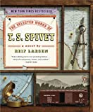 By Reif Larsen - The Selected Works of T.S. Spivet Reif Larsen