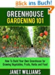 Greenhouse Gardening 101: How To Buil...
