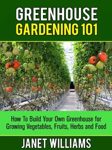 Greenhouse Gardening 101: How To Build Your Own Greenhouse for Growing Vegetables, Fruits, Herbs and Food (Build Your Own Vegetable Garden compare prices)