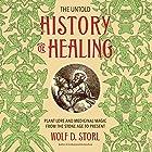 The Untold History of Healing: Plant Lore and Medicinal Magic from the Stone Age to Present Hörbuch von Wolf D. Storl Gesprochen von: Ulf Bjorklund