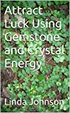 Attract Luck Using Gemstone and Crystal Energy