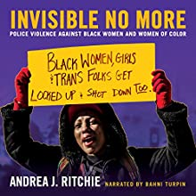 Invisible No More: Police Violence Against Black Women and Women of Color | Livre audio Auteur(s) : Andrea Ritchie Narrateur(s) : Bahni Turpin