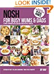 Nosh for Busy Mums and Dads: A Family...