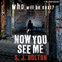 Now You See Me (       UNABRIDGED) by S. J. Bolton Narrated by Lisa Coleman