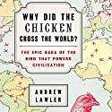 Why Did the Chicken Cross the World?: The Epic Saga of the Bird That Powers Civilization (       UNABRIDGED) by Andrew Lawler Narrated by Dennis Holland