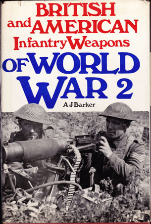 British and American Infantry Weapons of World War II, Barker, A. J.