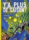 echange, troc Guillaume Séchet - Y'a plus de saison ! : Chronique des grandes variations climatiques et phénomènes extrêmes