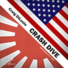 Crash Dive: A Novel of the Pacific War (       UNABRIDGED) by Craig DiLouie Narrated by R.C. Bray