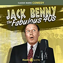 Jack Benny: Fabulous 40's Radio/TV Program by Jack Benny Narrated by Jack Benny, Mary Livingston, Phil Harris, Eddie Anderson, Dennis Day, Don Wilson