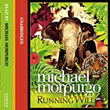 Running Wild (       UNABRIDGED) by Michael Morpurgo Narrated by Michael Morpurgo