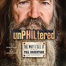 unPHILtered: The Way I See It (       UNABRIDGED) by Phil Robertson, Mark Schlabach Narrated by Alan Robertson, Phil Robertson