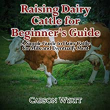 Raising Dairy Cattle for Beginners: A Simple Guide to Dairy Cattle for Milk and Eventually Meat Audiobook by Carson Wyatt Narrated by JP Worlton