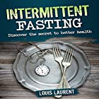 Intermittent Fasting: Discover the Secret to Better Health Hörbuch von Louis Laurent Gesprochen von: Skyler Morgan