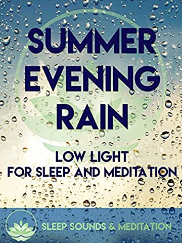Summer Evening Rain, Low Light For Sleep And Meditation