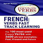 French: Verbs Fast Track Learning: The 100 Most Used French Verbs with 3600 Phrase Examples: Past, Present and Future Hörbuch von Sarah Retter Gesprochen von: Nicole Chriqui