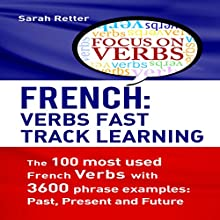 French: Verbs Fast Track Learning: The 100 Most Used French Verbs with 3600 Phrase Examples: Past, Present and Future | Livre audio Auteur(s) : Sarah Retter Narrateur(s) : Nicole Chriqui
