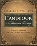 Charles Stanleys Handbook for Christian Living: Biblical Answers to Lifes Tough Questions