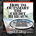 How to Outsmart the Credit Bureaus Audiobook by Corey P Smith Narrated by Dave Wright