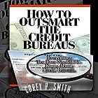 How to Outsmart the Credit Bureaus Hörbuch von Corey P Smith Gesprochen von: Dave Wright