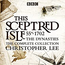 The Sceptred Isle: The Dynasties: The Complete BBC Collection Radio/TV Program Auteur(s) : Christopher Lee Narrateur(s) : Anna Massey