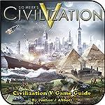 Civilization V Game Guide   Joshua J. Abbott