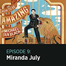 How to Be Amazing with Miranda July  by Michael Ian Black Narrated by Michael Ian Black, Miranda July