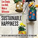 Sustainable Happiness: Live Simply, Live Well, Make a Difference (       UNABRIDGED) by Sarah van Gelder, YES! Magazine Narrated by Andrea Harmon