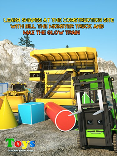 Learn Shapes at the Construction Site with Blazin' Bill the Monster Truck and Max the Glow Train