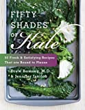 Fifty Shades of Kale: 50 Fresh and Satisfying Recipes That Are Bound to Please