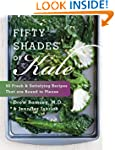 Fifty Shades of Kale: 50 Fresh and Sa...