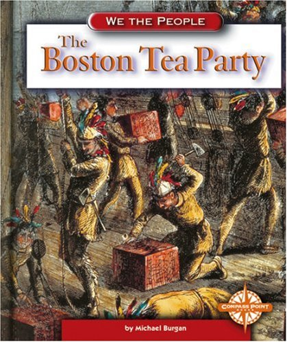 The Boston Tea Party (We The People: Revolution And The New Nation)