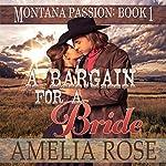 A Bargain for a Bride: Montana Passion, Book 1 | Amelia Rose