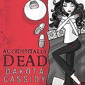 Accidentally Dead: Accidentally Friends, Book 2 | [Dakota Cassidy]