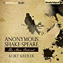 Anonymous Shake-Speare: The Man Behind (       UNABRIDGED) by Kurt Kreiler Narrated by Mark Boyett