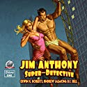 Jim Anthony: Super-Detective Audiobook by Erwin K. Roberts, Andrew Salmon, B.C. Bell Narrated by Bob Kern