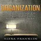 Organization: Proven Organization Strategies, Cleaning and Life Management Methods That Work! Hörbuch von Alexa Franklin Gesprochen von: Graham King