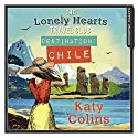 Destination Chile: The Lonely Hearts Travel Club, Book 3 Hörbuch von Katy Colins Gesprochen von: Rachael Louise Miller