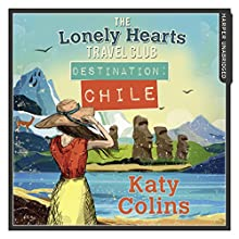 Destination Chile: The Lonely Hearts Travel Club, Book 3 Audiobook by Katy Colins Narrated by Rachel Louise Miller