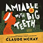 Amiable with Big Teeth: A Novel of the Love Affair Between the Communists and the Poor Black Sheep of Harlem | Claude McKay,Brent Hayes Edwards - editor,Jean-Christophe Cloutier - editor