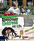 Das große Baubuch Abenteuer Elektronik mit LEDs: 15 spannende Projekte zum Selberbauen inklusive aller elektronischer Bauteile für aufgeweckte Kinder: ... Forschen & Experimentieren in einem Paket