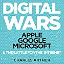 Digital Wars: Apple, Google, Microsoft, and the Battle for the Internet Hörbuch von Charles Arthur Gesprochen von: Stephen Rashbrook