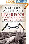 Liverpool: Gangs, Vices and Packet Ra...