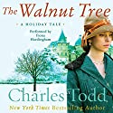 The Walnut Tree: A Holiday Tale Audiobook by Charles Todd Narrated by Fiona Hardingham