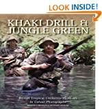 Khaki Drill and Jungle Green: British Tropical Uniforms 1939-45 in Colour Photographs