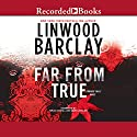 Far from True Audiobook by Linwood Barclay Narrated by Mark Zeisler, Brian O'Neil